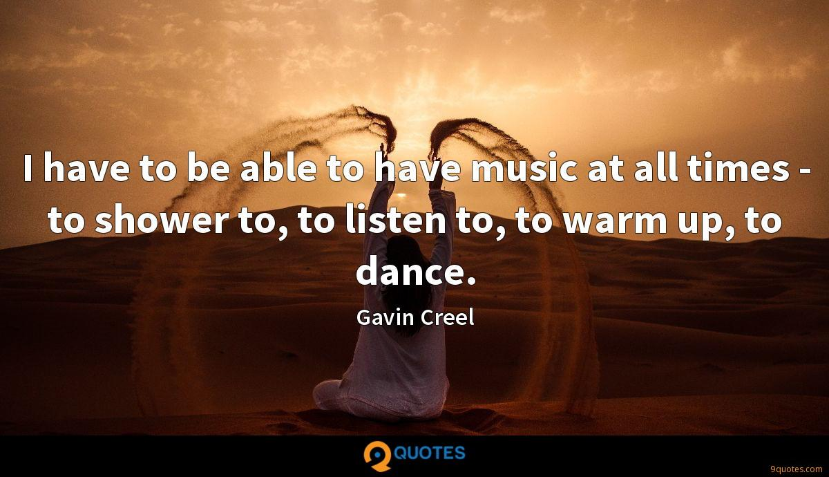 I have to be able to have music at all times - to shower to, to listen to, to warm up, to dance.