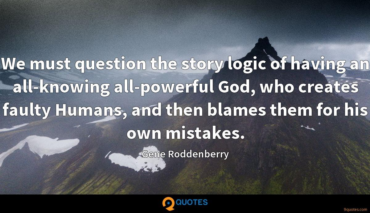 We must question the story logic of having an all-knowing all-powerful God, who creates faulty Humans, and then blames them for his own mistakes.