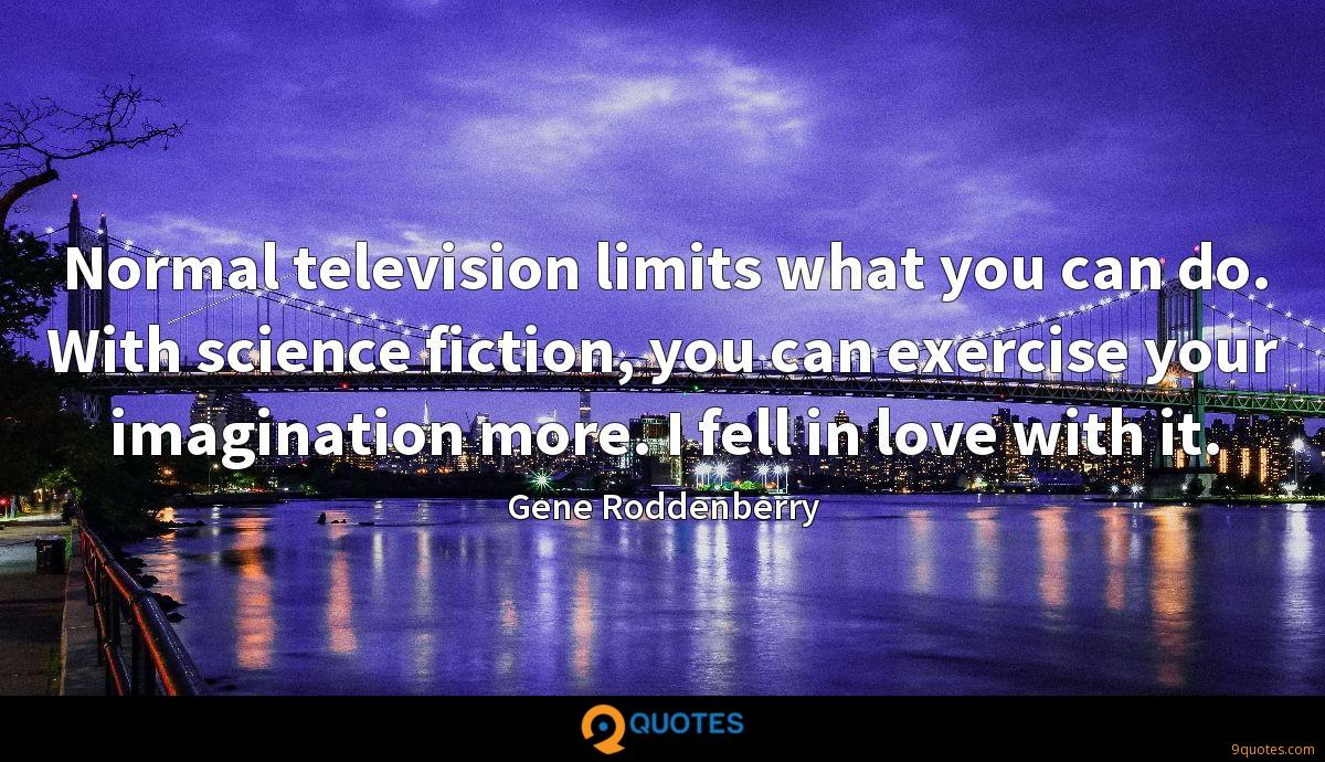 Normal television limits what you can do. With science fiction, you can exercise your imagination more. I fell in love with it.
