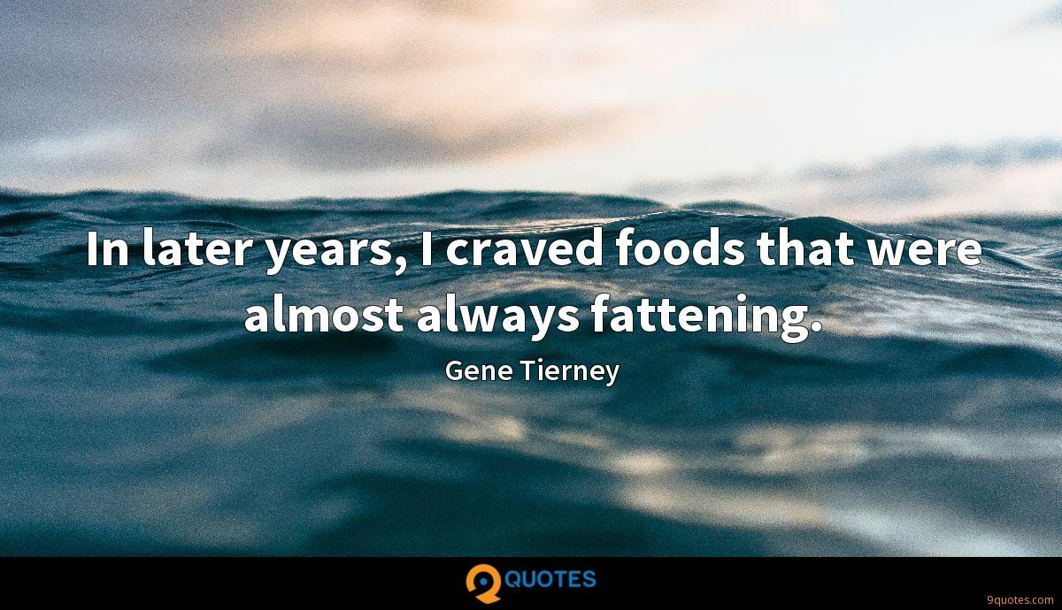 In later years, I craved foods that were almost always fattening.