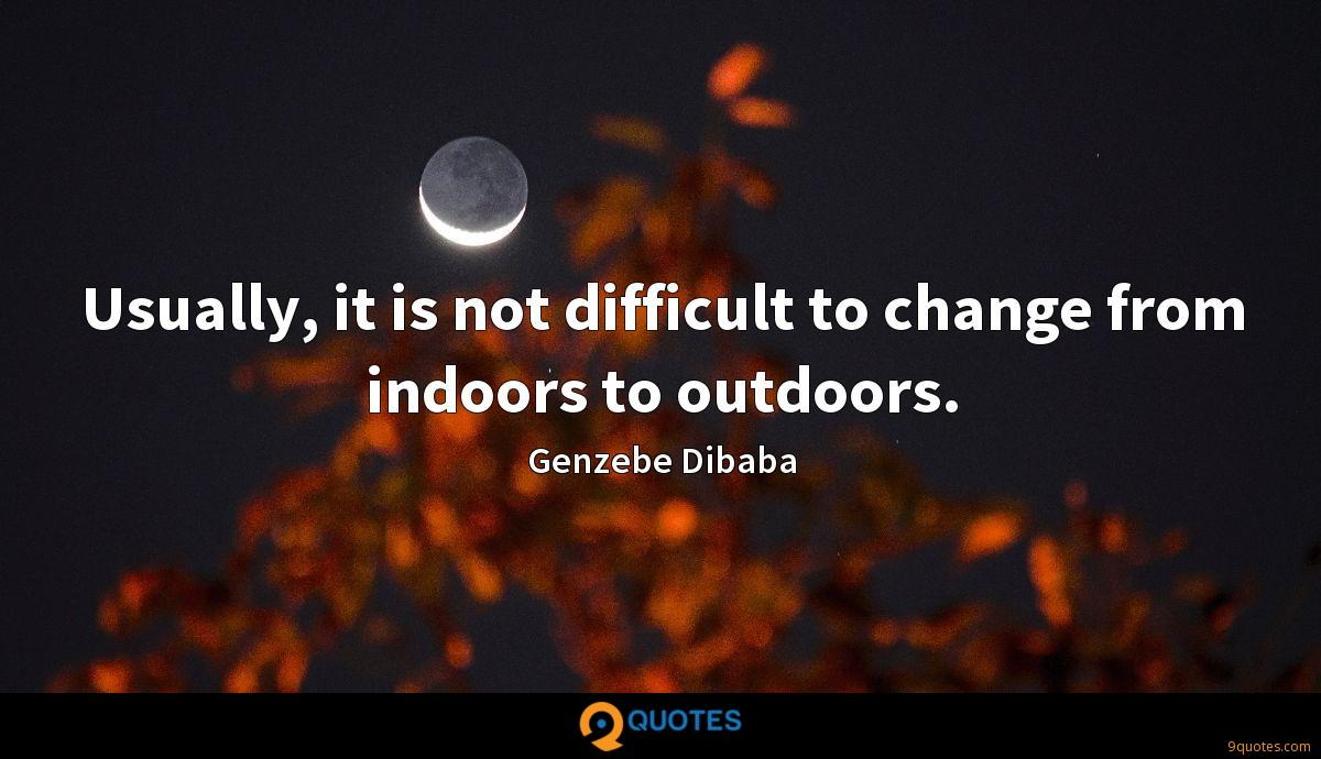 Usually, it is not difficult to change from indoors to outdoors.
