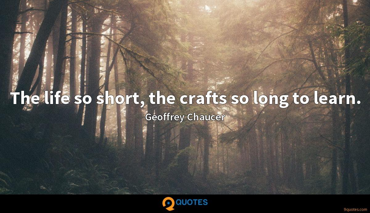 The life so short, the crafts so long to learn.