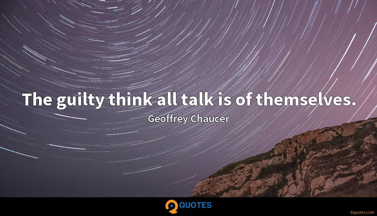 The guilty think all talk is of themselves.