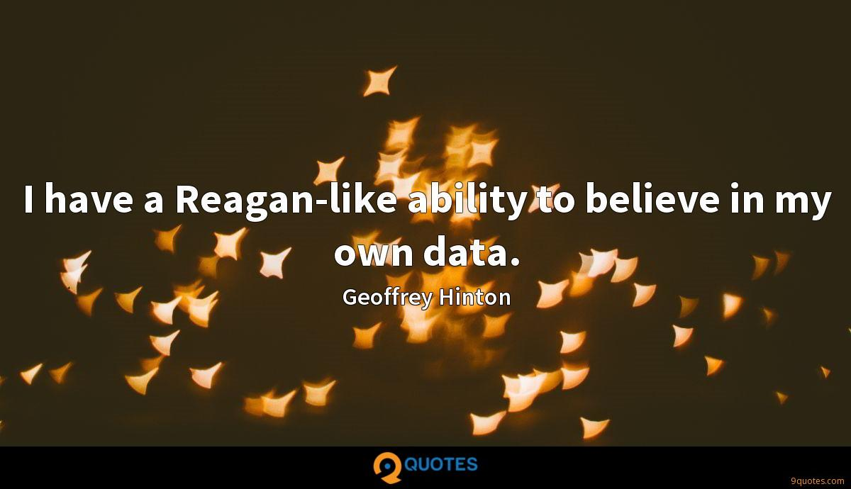 I have a Reagan-like ability to believe in my own data.