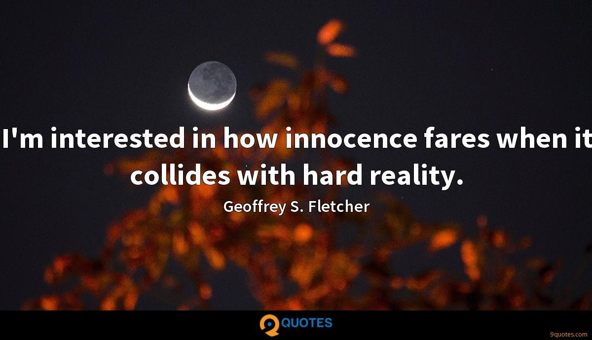I'm interested in how innocence fares when it collides with hard reality.