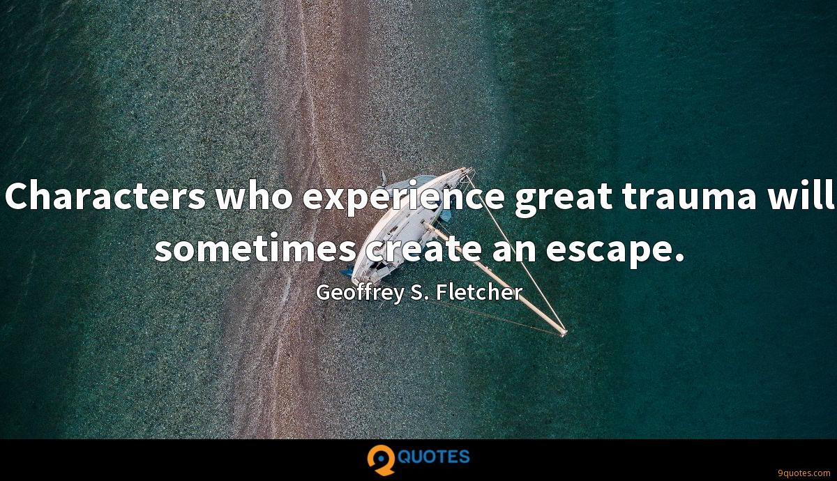 Characters who experience great trauma will sometimes create an escape.