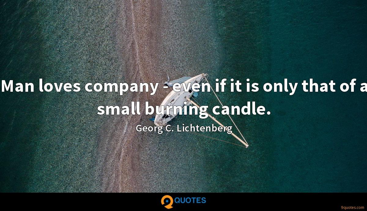 Man loves company - even if it is only that of a small burning candle.