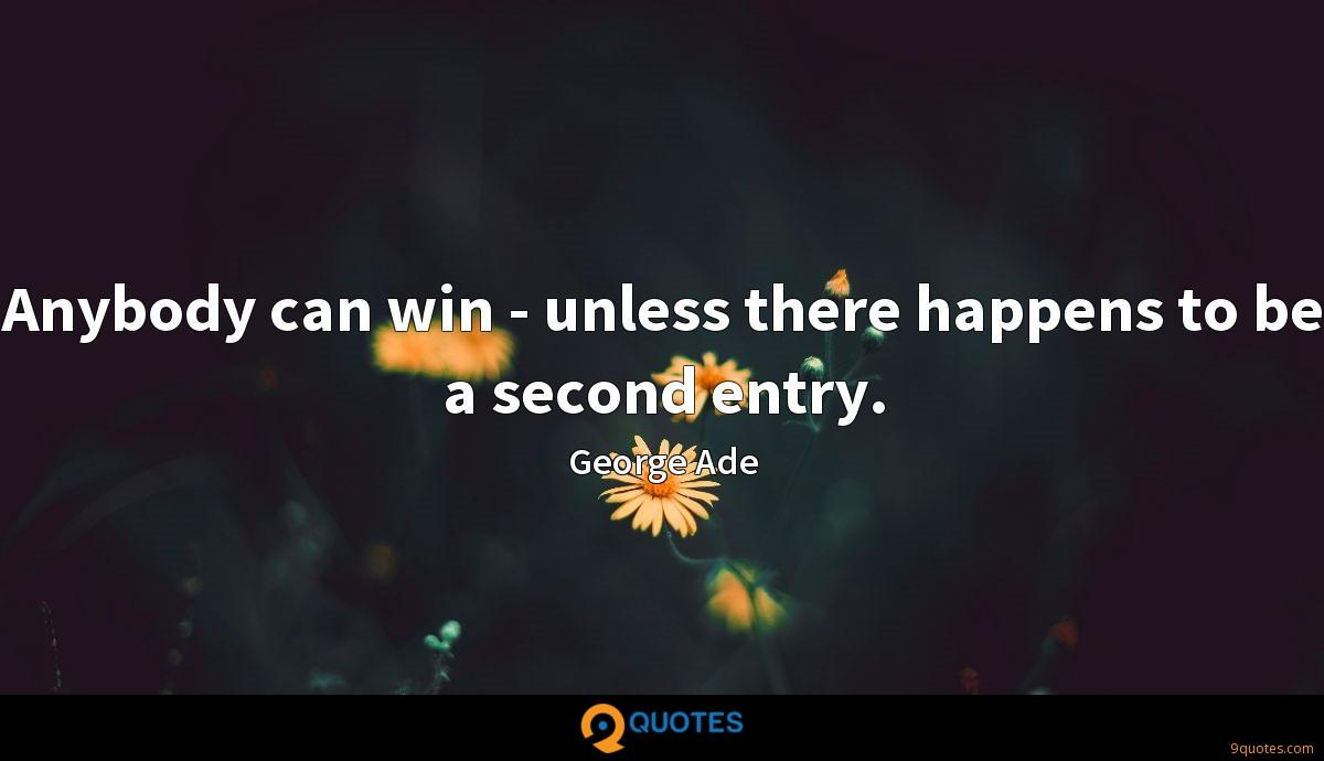 Anybody can win - unless there happens to be a second entry.