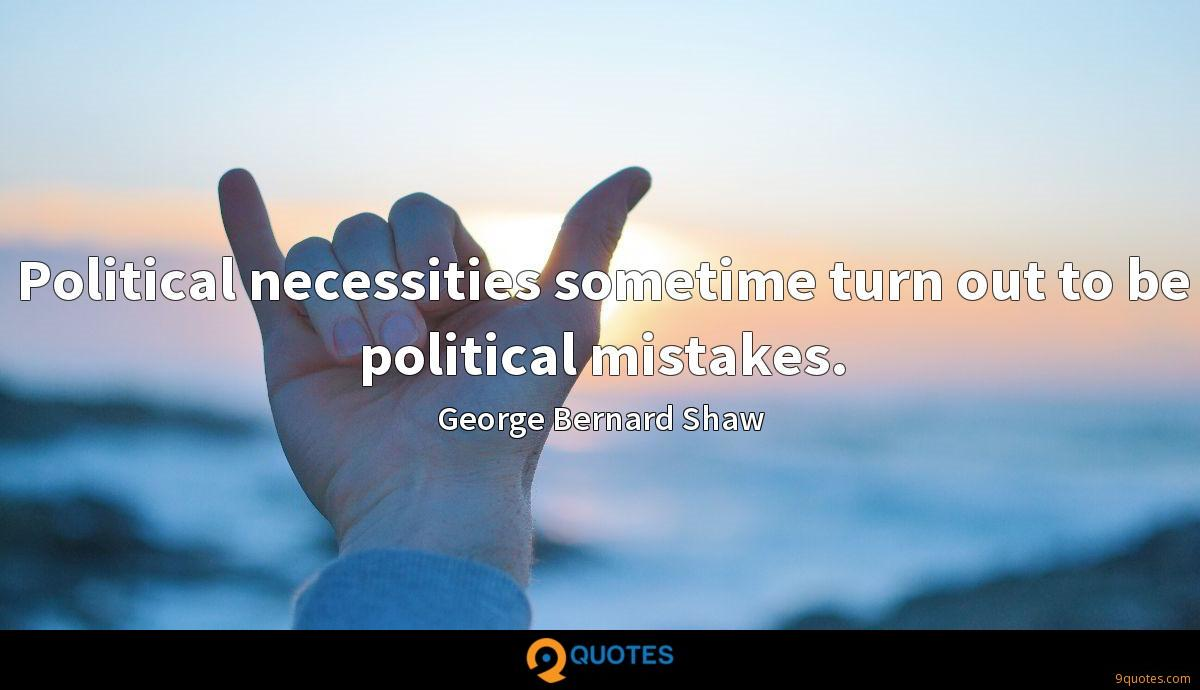 Political necessities sometime turn out to be political mistakes.