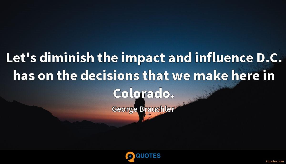Let's diminish the impact and influence D.C. has on the decisions that we make here in Colorado.