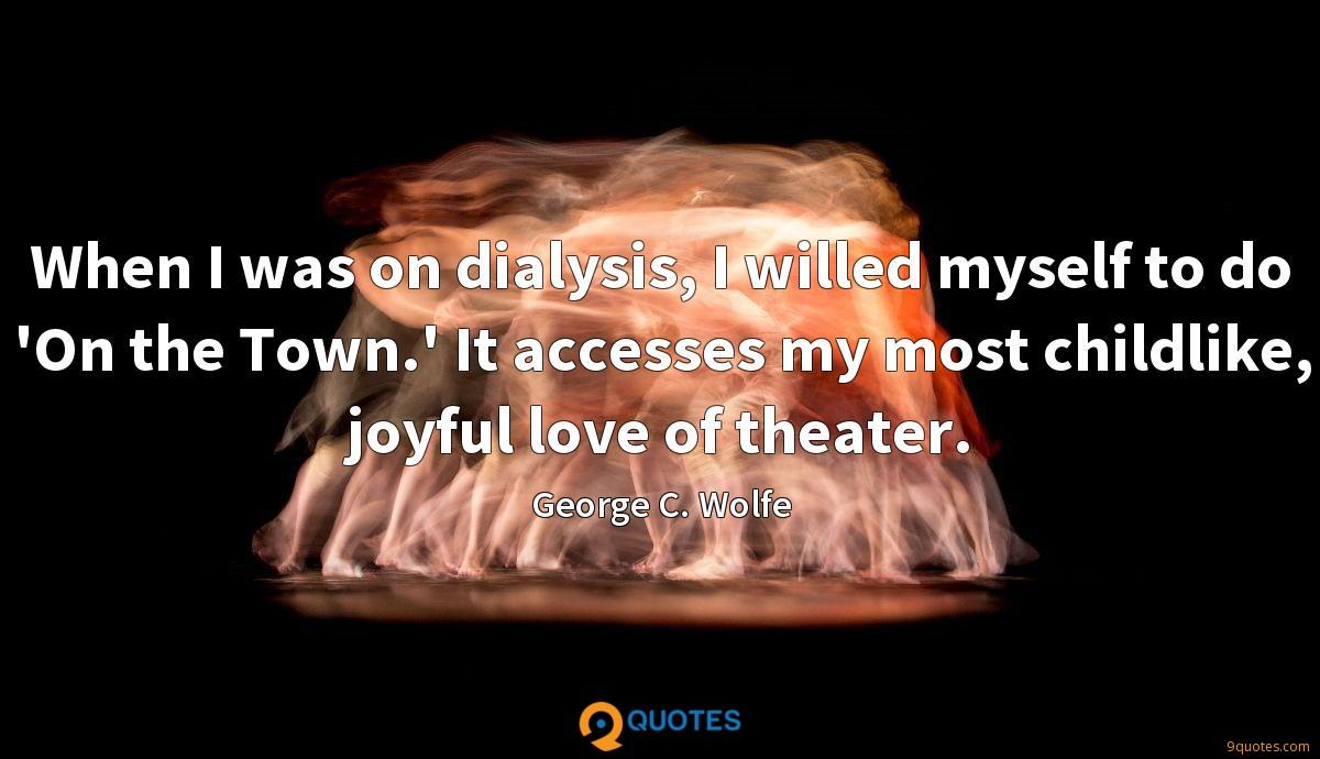 When I was on dialysis, I willed myself to do 'On the Town.' It accesses my most childlike, joyful love of theater.