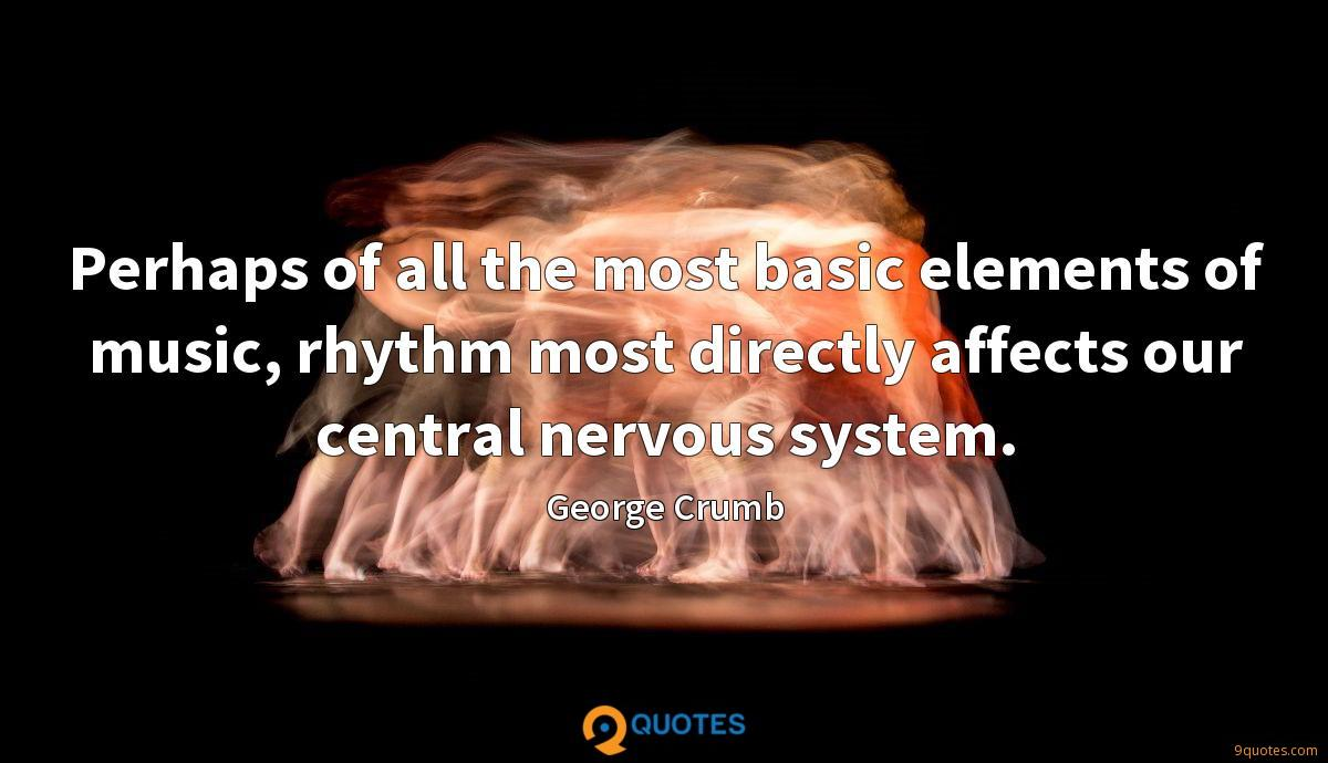 Perhaps of all the most basic elements of music, rhythm most directly affects our central nervous system.