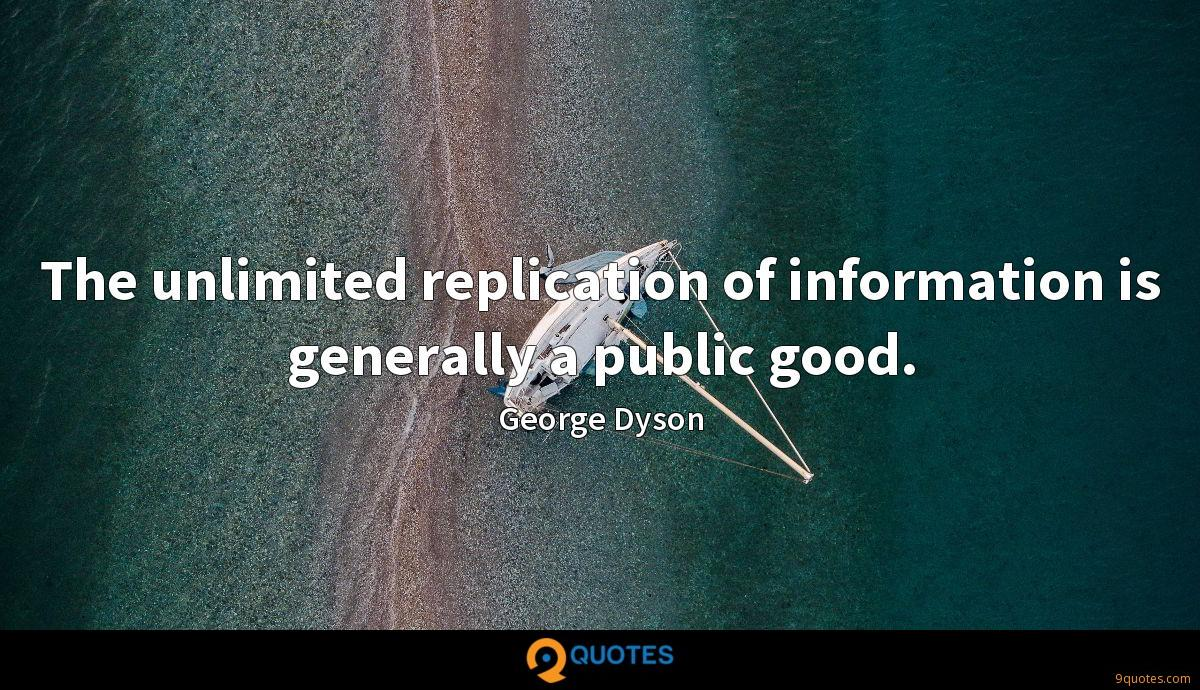 The unlimited replication of information is generally a public good.