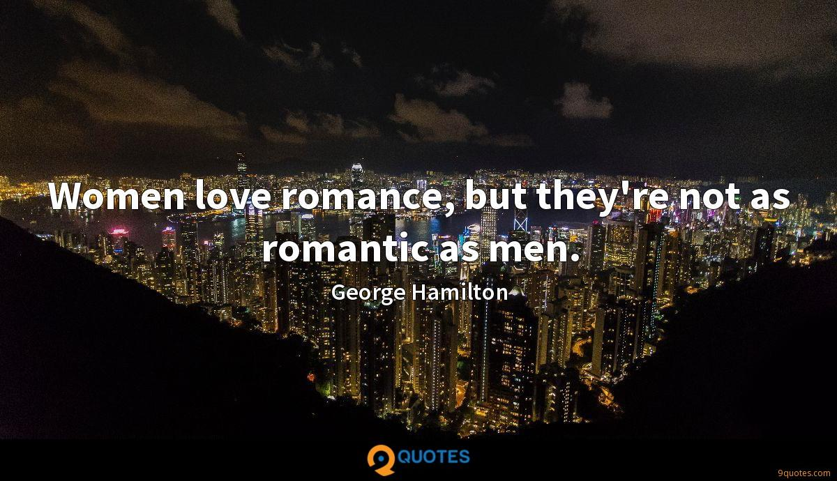 Women love romance, but they're not as romantic as men.