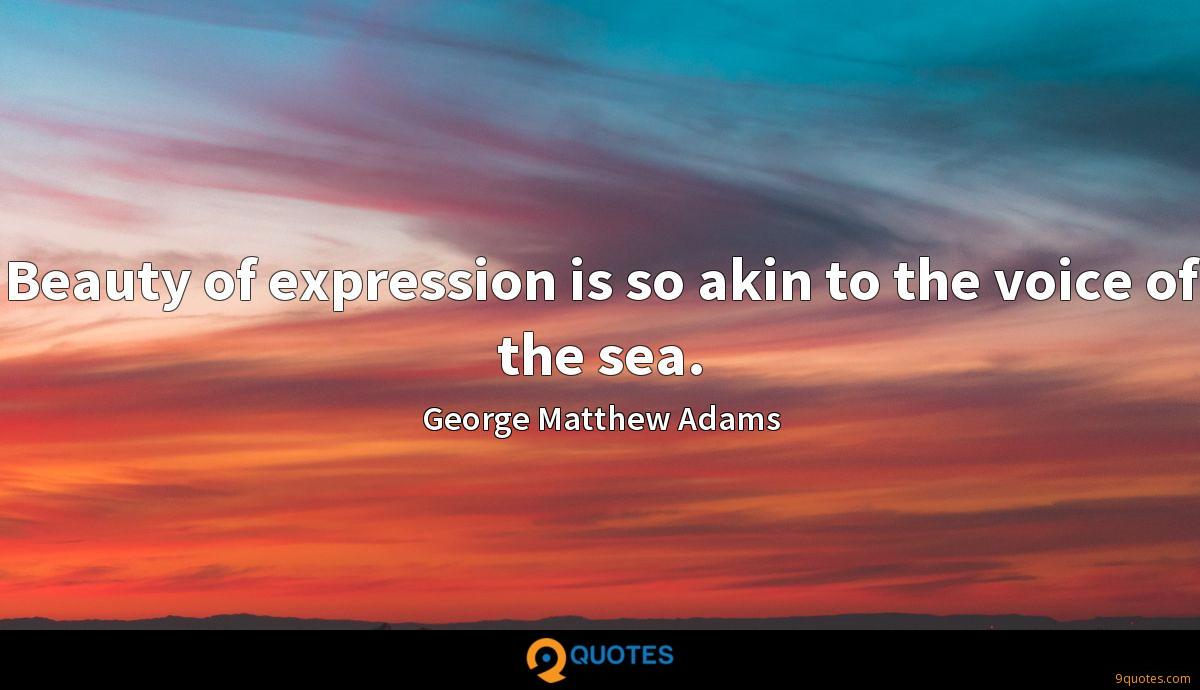 Beauty of expression is so akin to the voice of the sea.