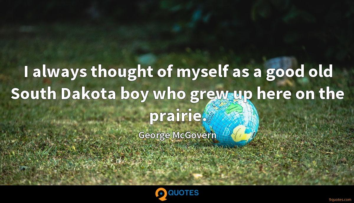 I always thought of myself as a good old South Dakota boy who grew up here on the prairie.