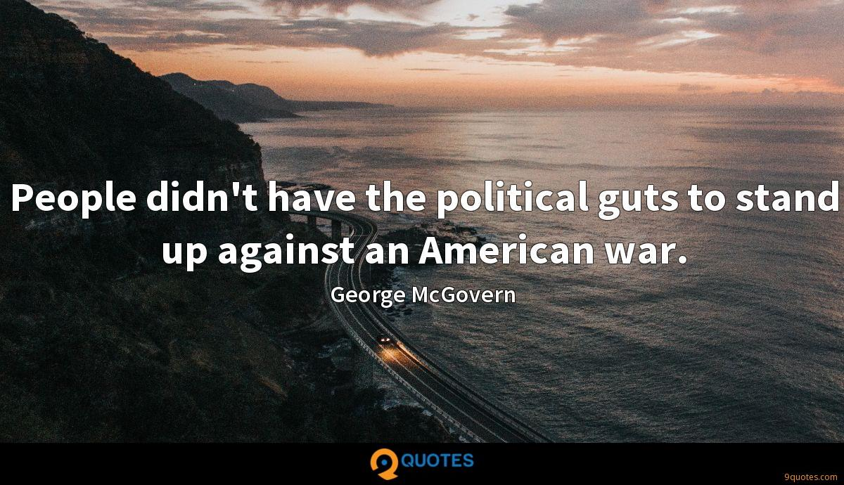 People didn't have the political guts to stand up against an American war.