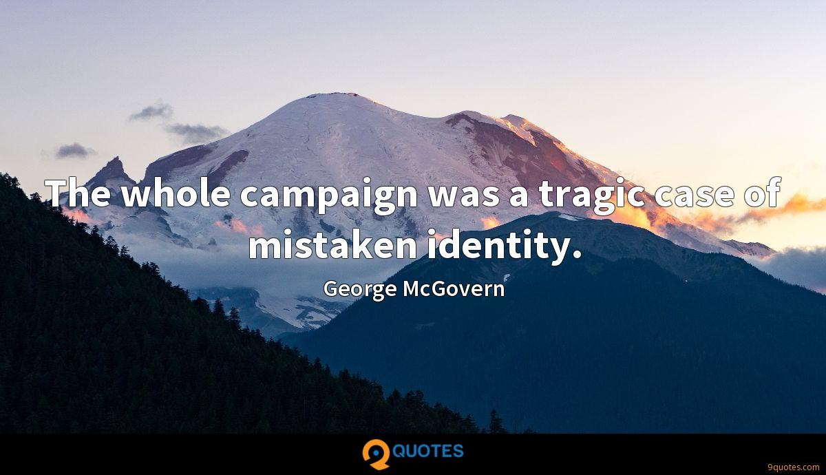 The whole campaign was a tragic case of mistaken identity.
