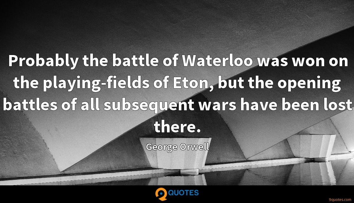 Probably the battle of Waterloo was won on the playing-fields of Eton, but the opening battles of all subsequent wars have been lost there.