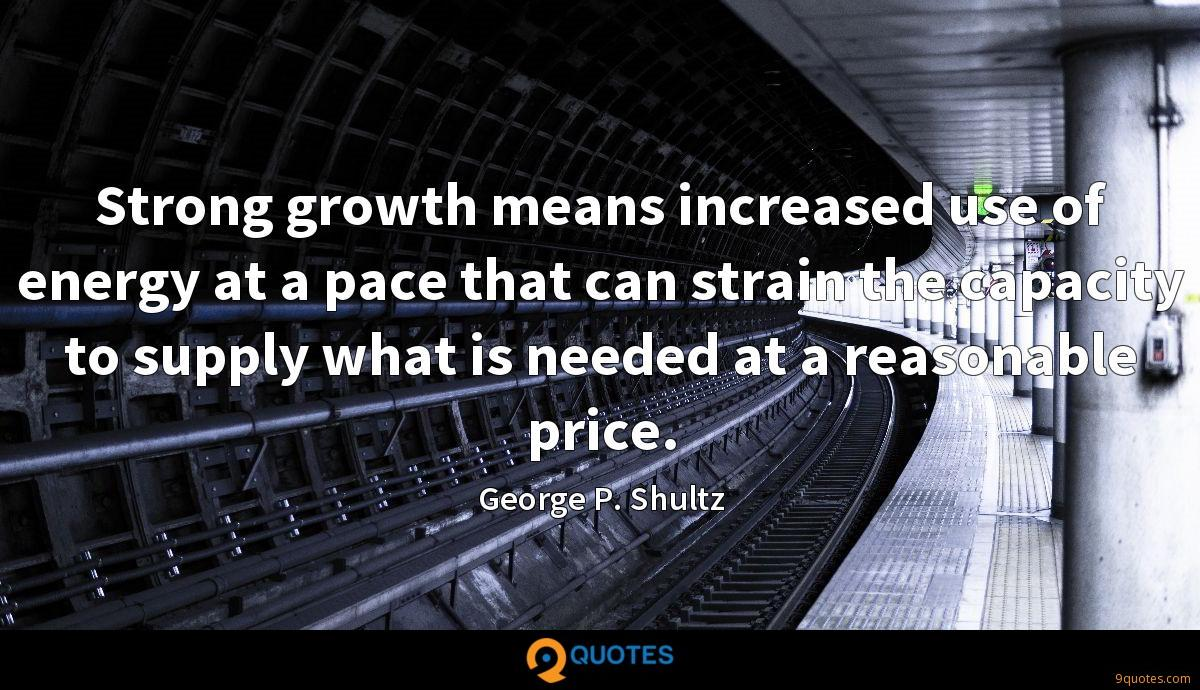 Strong growth means increased use of energy at a pace that can strain the capacity to supply what is needed at a reasonable price.