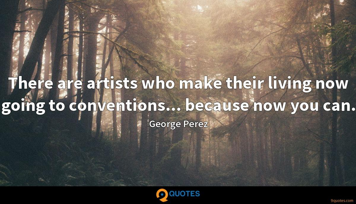 There are artists who make their living now going to conventions... because now you can.