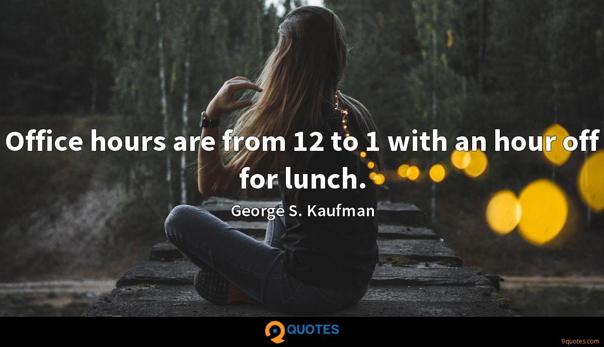 Office hours are from 12 to 1 with an hour off for lunch.