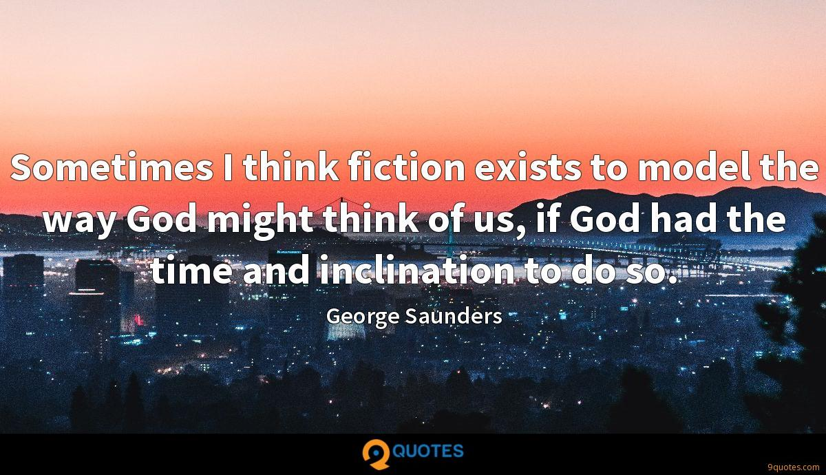 Sometimes I think fiction exists to model the way God might think of us, if God had the time and inclination to do so.