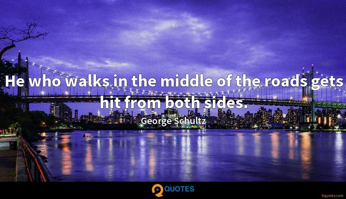 He who walks in the middle of the roads gets hit from both sides.