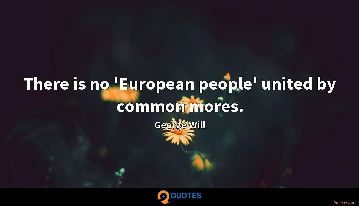 There is no 'European people' united by common mores.