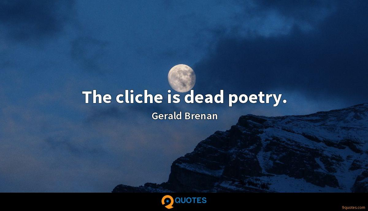 The cliche is dead poetry.