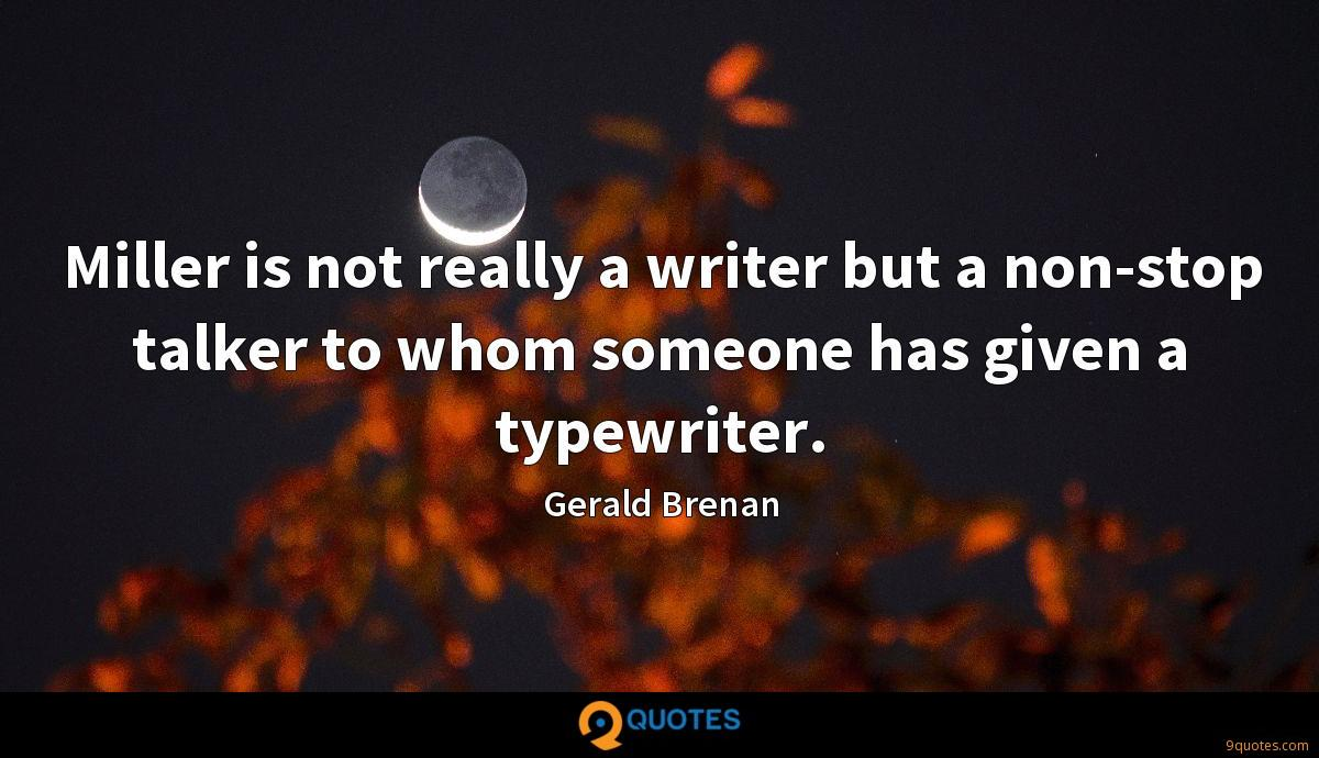 Miller is not really a writer but a non-stop talker to whom someone has given a typewriter.