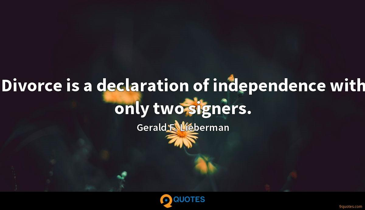 Divorce is a declaration of independence with only two signers.