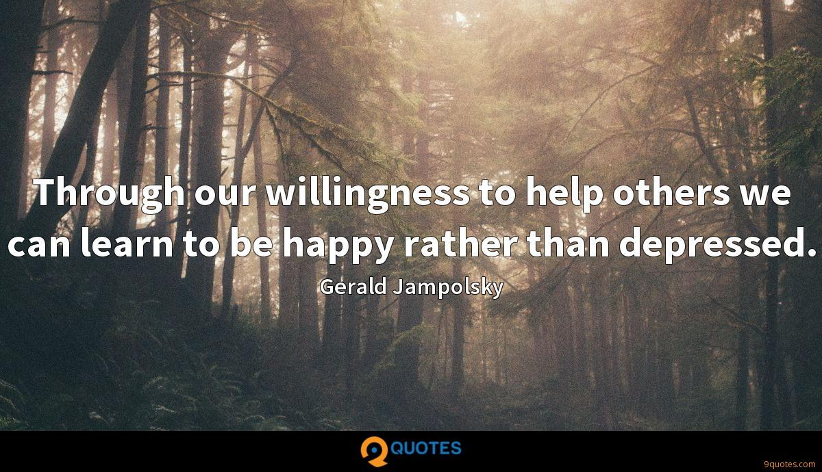 Through our willingness to help others we can learn to be happy rather than depressed.