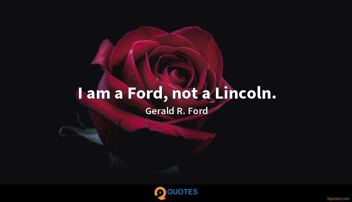I am a Ford, not a Lincoln.