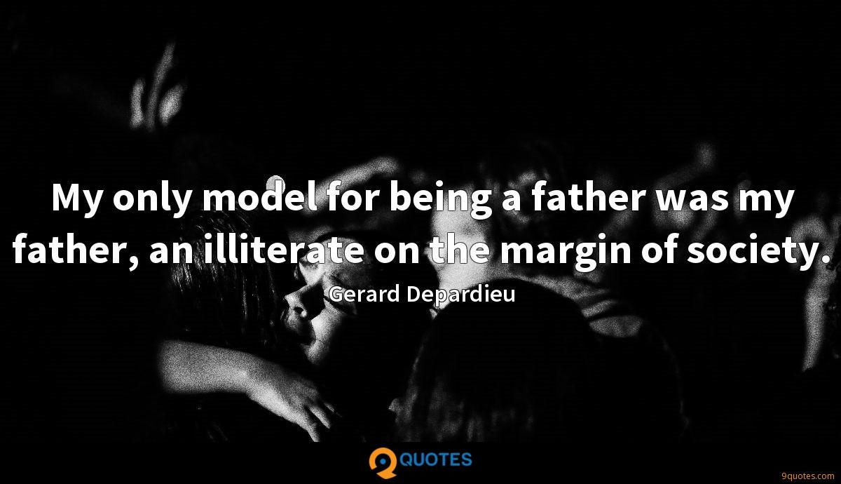 My only model for being a father was my father, an illiterate on the margin of society.