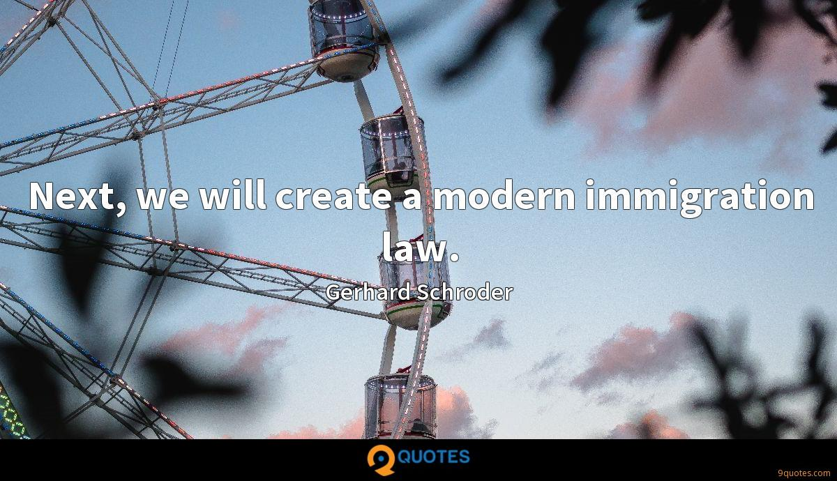Next, we will create a modern immigration law.