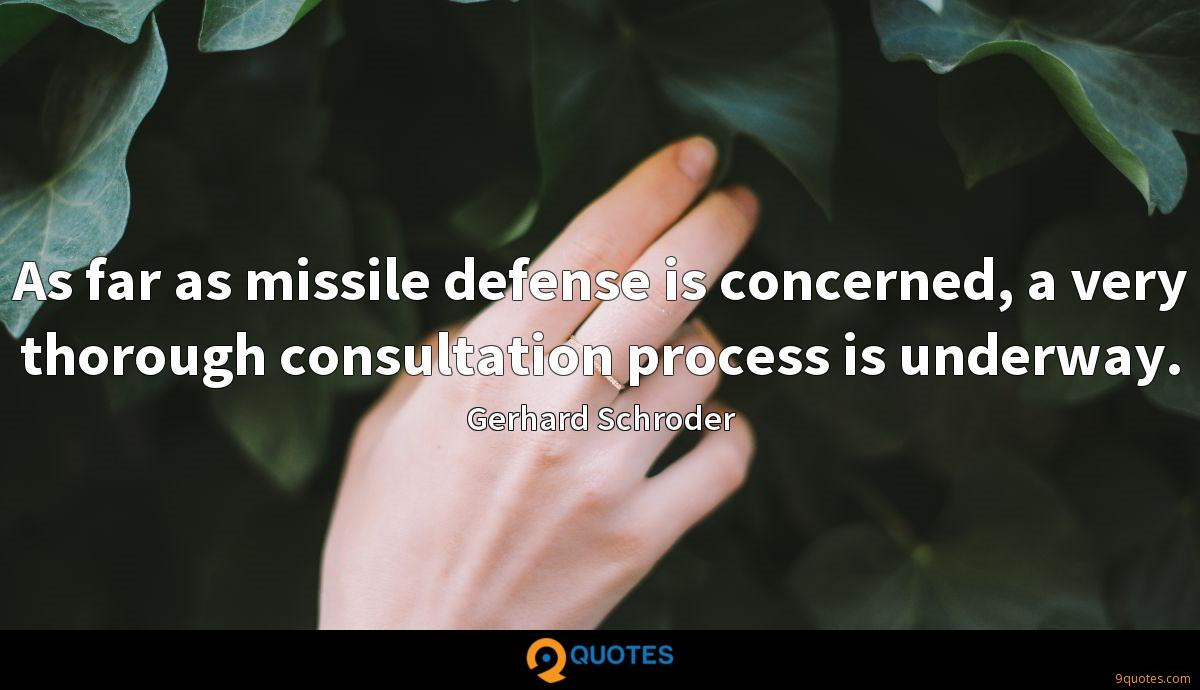 As far as missile defense is concerned, a very thorough consultation process is underway.