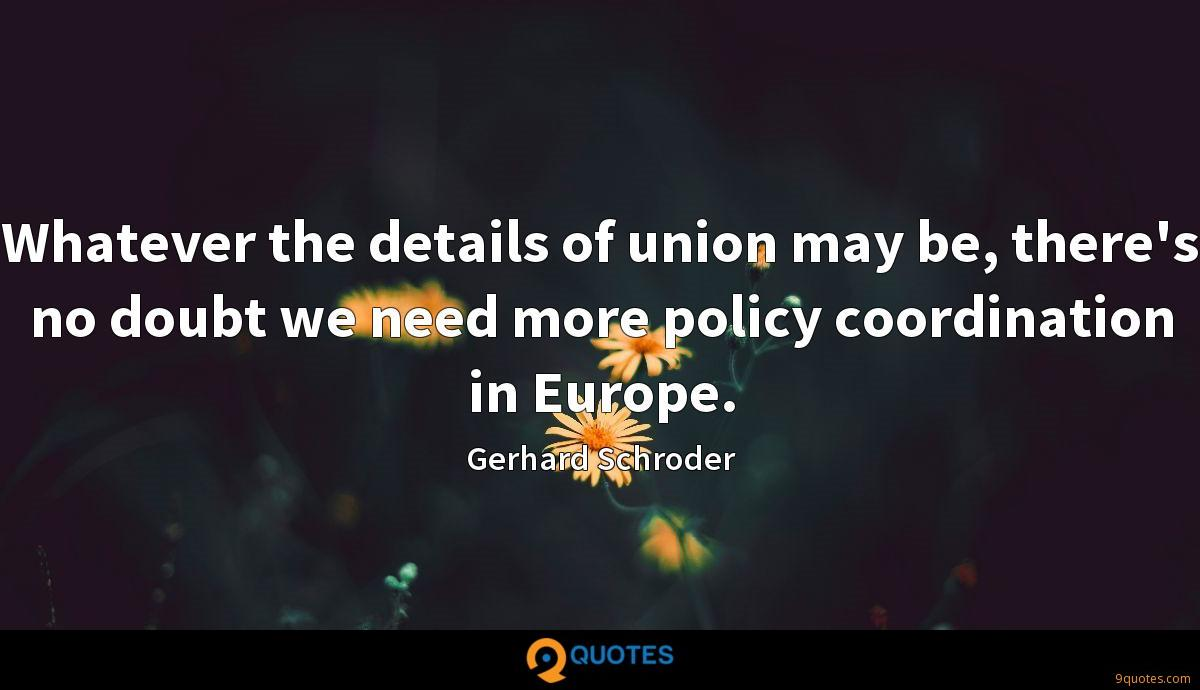 Whatever the details of union may be, there's no doubt we need more policy coordination in Europe.