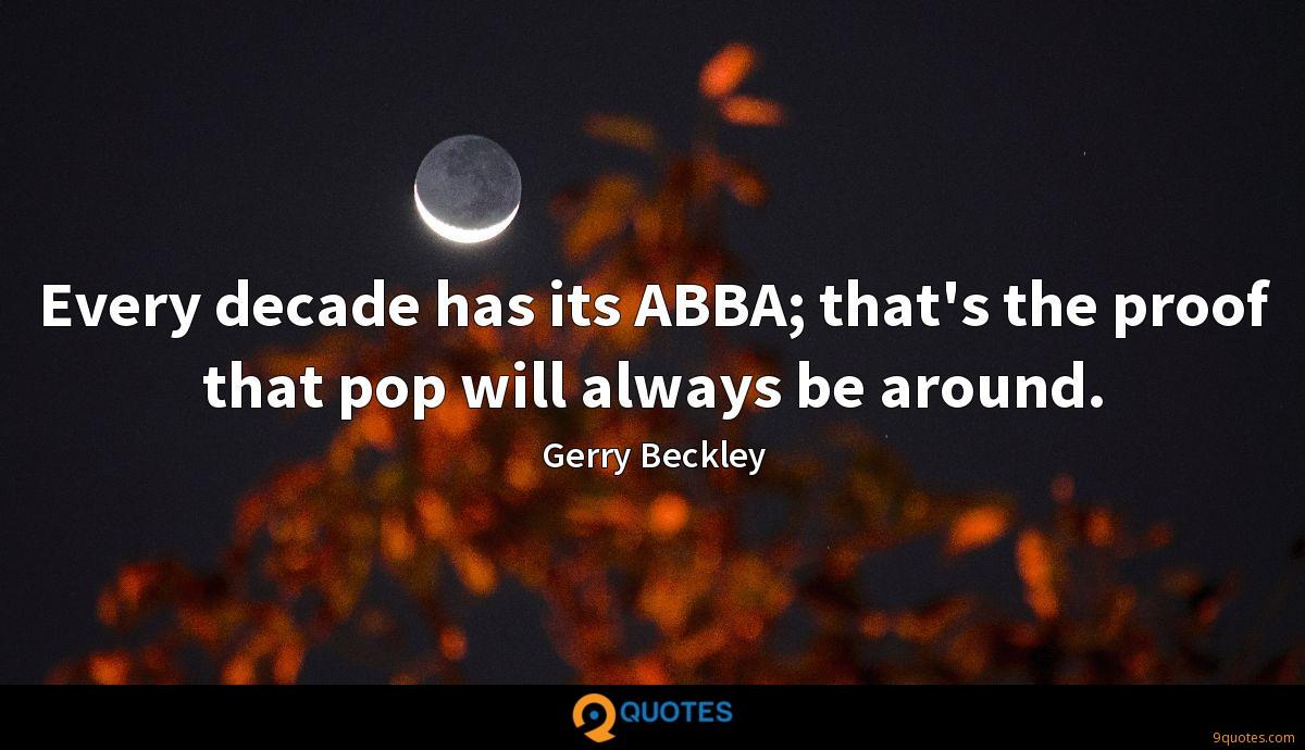 Every decade has its ABBA; that's the proof that pop will always be around.