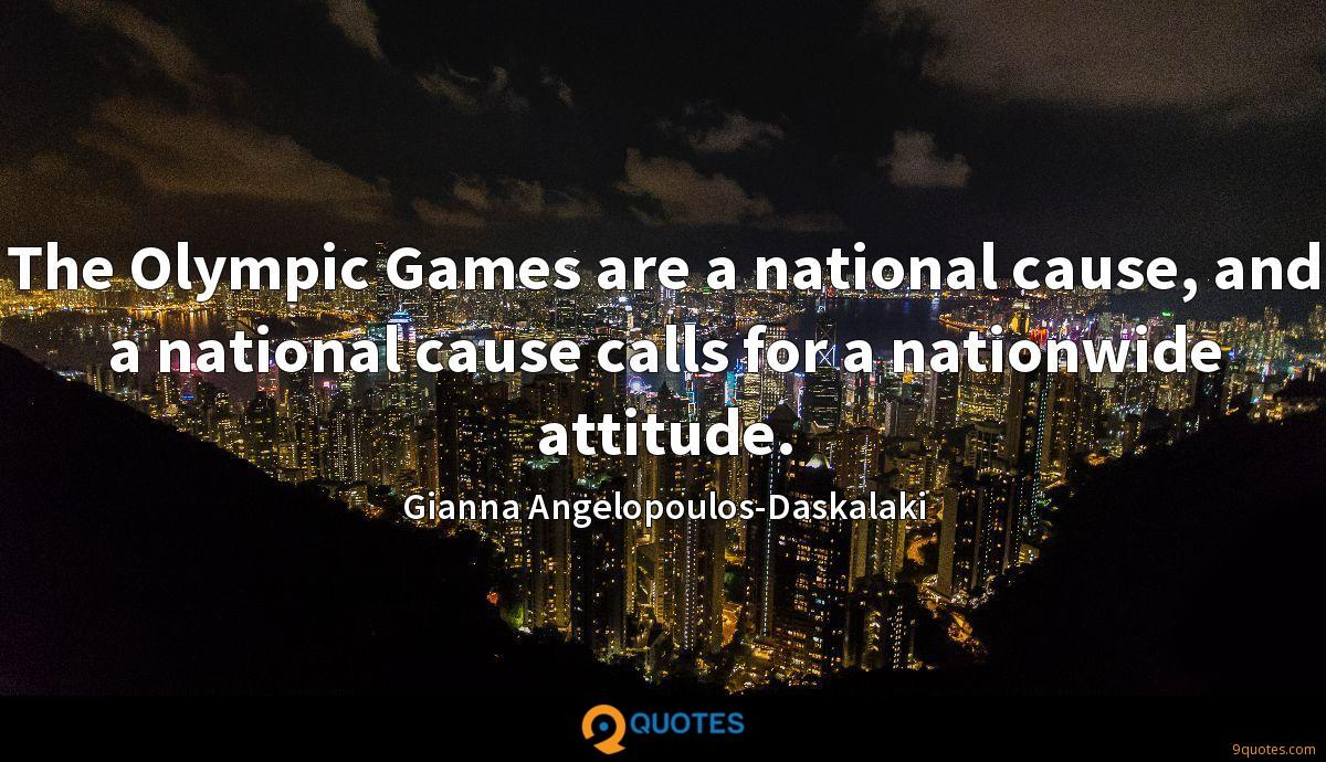 The Olympic Games are a national cause, and a national cause calls for a nationwide attitude.