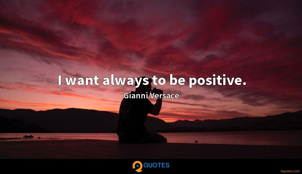 I want always to be positive.