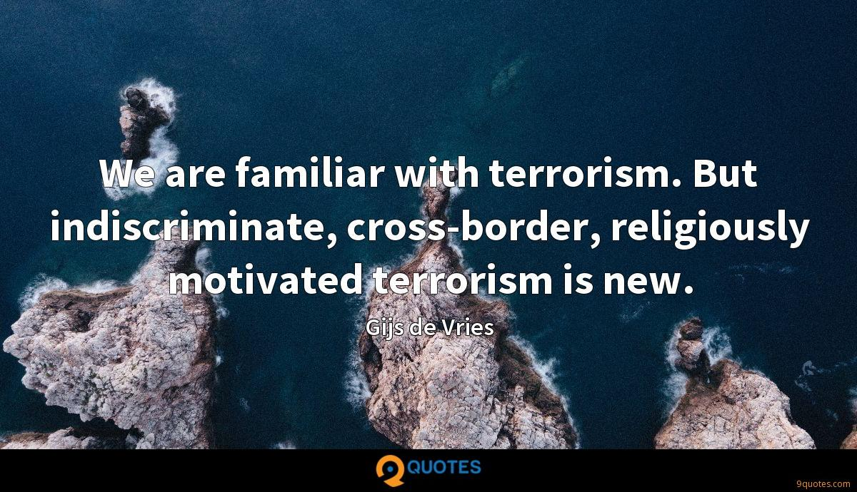 We are familiar with terrorism. But indiscriminate, cross-border, religiously motivated terrorism is new.