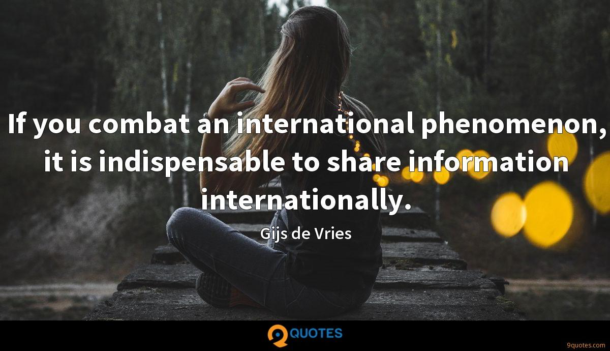 If you combat an international phenomenon, it is indispensable to share information internationally.