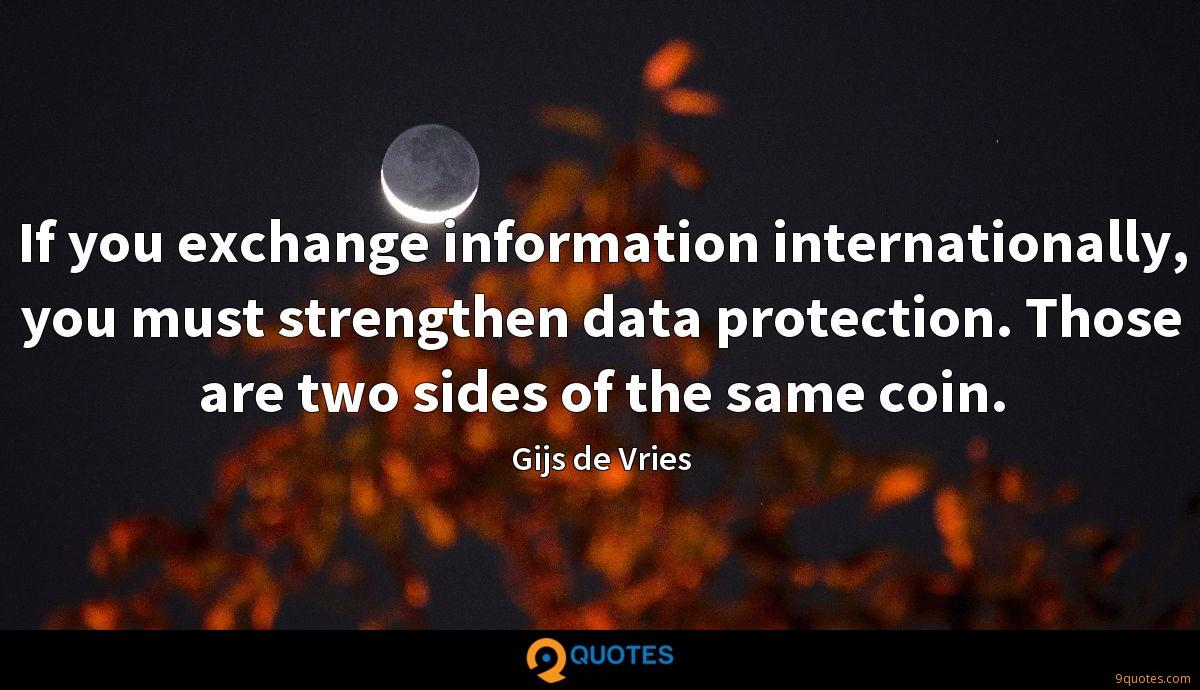 If you exchange information internationally, you must strengthen data protection. Those are two sides of the same coin.