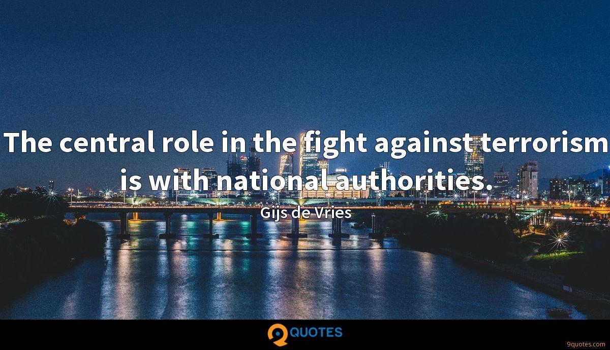 The central role in the fight against terrorism is with national authorities.