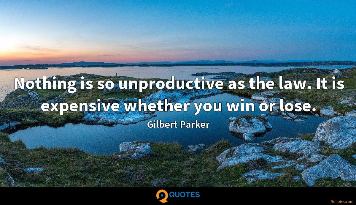 Nothing is so unproductive as the law. It is expensive whether you win or lose.