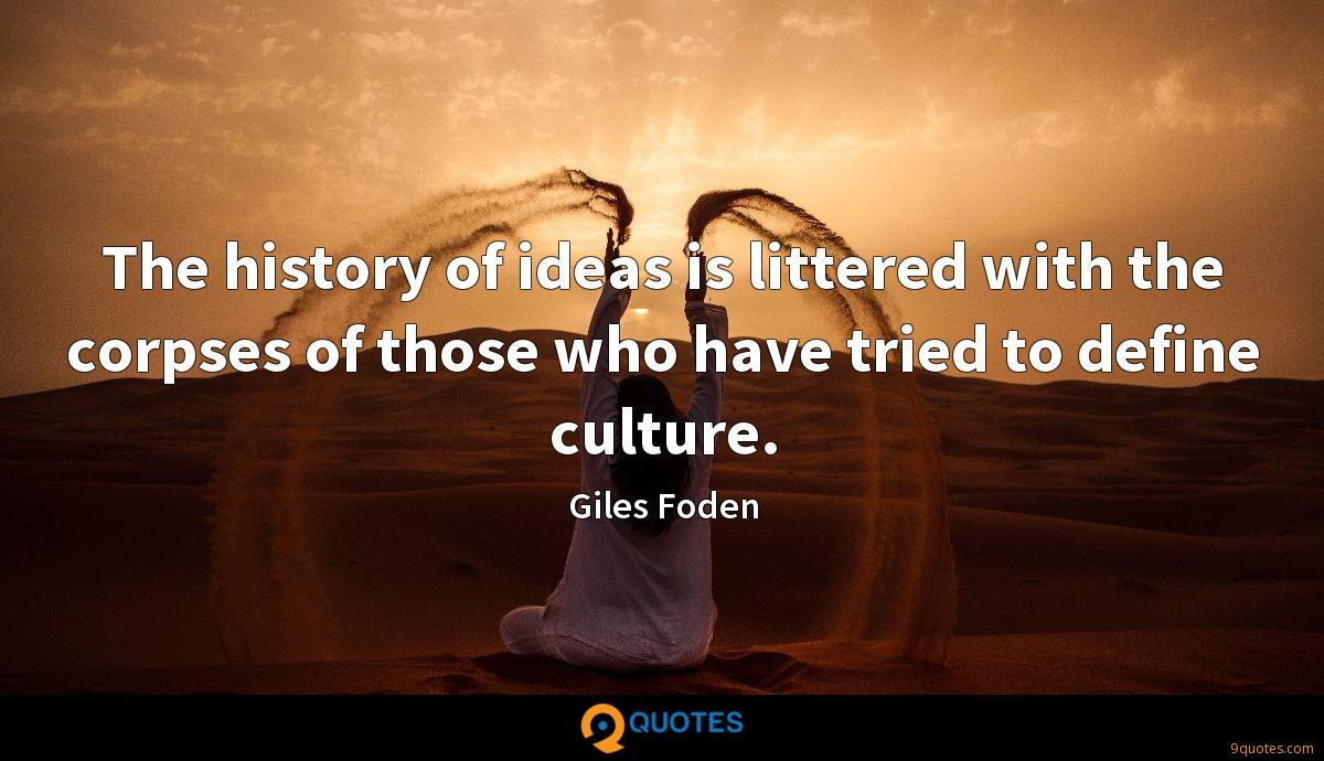 The history of ideas is littered with the corpses of those who have tried to define culture.