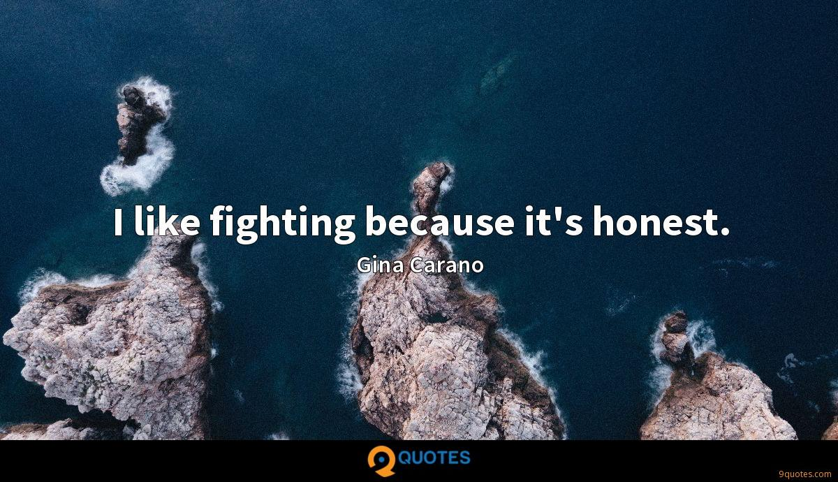 I like fighting because it's honest.
