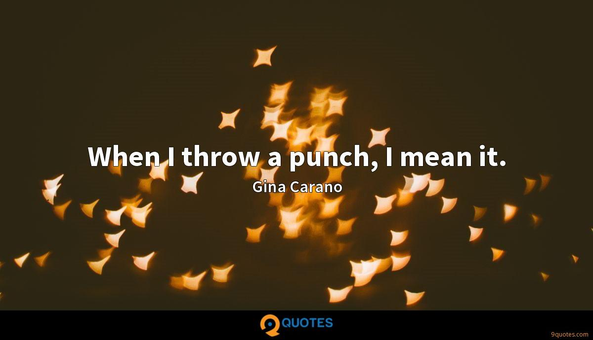 When I throw a punch, I mean it.