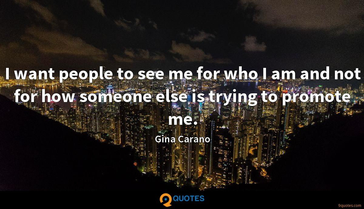 I want people to see me for who I am and not for how someone else is trying to promote me.